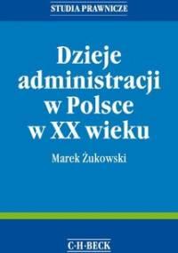 Dzieje administracji w Polsce w XX wieku - Żukowski Marek