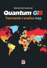 Bartłomiej Iwańczak - Quantum GIS. Tworzenie i analiza map