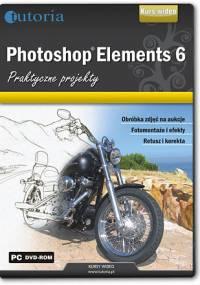 Photoshop Elements 6 - Praktyczne projekty - Tutoria