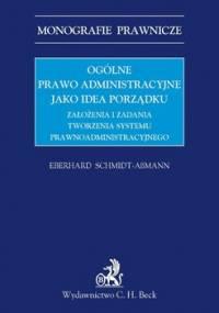 Ogólne Prawo Administracyjne Jako Idea Porządku - Schmidt-Assmann Eberhard