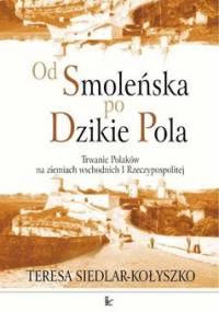 Od Smoleńska po Dzikie Pola - Siedlar-Kołyszko Teresa