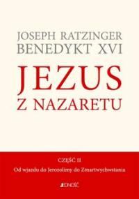 Jezus z Nazaretu. Część 2. Od wjazdu do Jerozolimy do Zmartwychwstania - Ratzinger Joseph