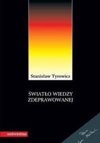 Światło wiedzy zdeprawowanej - Tyrowicz Stanisław