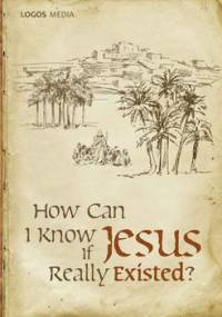 How Can I Know if Jesus Really Existed? - Opracowanie zbiorowe