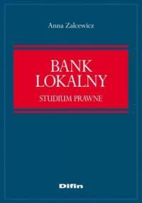 Bank lokalny. Studium prawne - Zelcewicz Anna