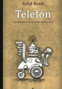 Telefon. Opowiadanie z antologii głos Lema - Kosik Rafał