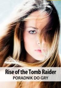 Rise of the Tomb Raider - poradnik do gry - Zamęcki Przemysław g40, Jędrychowski Norbert Norek