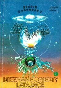 Znicz L. - Goście z kosmosu Część 3  Nieznane obiekty latające Tom 1. Opis zjawiska: obserwacje dalekie
