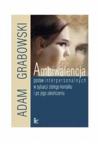 Ambiwalencja postaw interpersonalnych w sytuacji stałego kontaktu i po jego zakończeniu - Grabowski Adam
