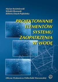 Kwietniewski M. - Projektowanie elementów systemu zaopatrzenia w wodę