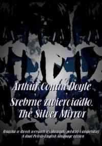 Srebrne zwierciadło. The Silver Mirror - Doyle Arthur Conan