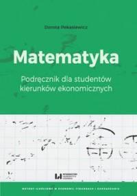 Matematyka. Podręcznik dla studentów kierunków ekonomicznych - Pekasiewicz Dorota