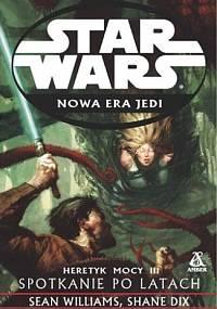 Star Wars - Nowa Era Jedi Tom 17 - Heretyk Mocy III. Spotkanie Po Latach - Williams Sean & Dix Shane