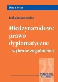 Międzynarodowe Prawo Dyplomatyczne - Wybrane Zagadnienia - Gawłowicz Izabela