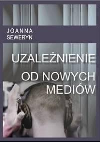 Uzależnienie od nowych mediów - Seweryn Joanna