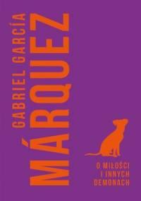 O miłości i innych demonach - Marquez Gabriel Garcia