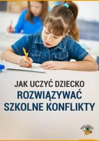 Jak uczyć dziecko rozwiązywać szkolne konflikty - Goetz Magdalena