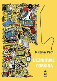 Uczniowie Cobaina - Pech Miroslav