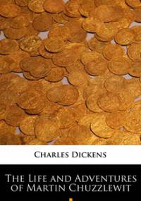 The Life and Adventures of Martin Chuzzlewit - Dickens Charles