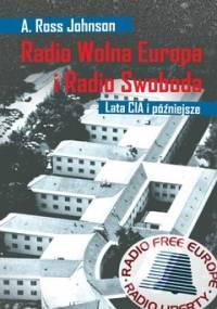 Radio Wolna Europa i Radio Swoboda. Lata CIA i późniejsze - Johnson A. Ross