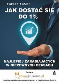 Jak dostać się do 1% najlepiej zarabiających w niepewnych czasach - Fabian Łukasz
