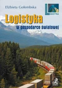 Logistyka w gospodarce światowej - Gołembska Elżbieta