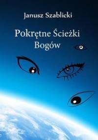 Pokrętne ścieżki bogów - Szablicki Janusz