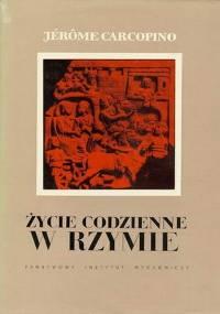 Jerome Corcopino - Życie codzienne w Rzymie w okresie rozkwitu [eBook PL]