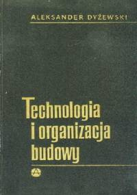 Dyżewski A. - Technologia i organizacja budowy Tom 2
