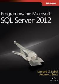 Programowanie Microsoft SQL Server 2012 - Brust Andrew, Lobel Leonard
