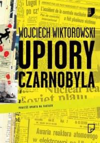 Upiory Czarnobyla - Wiktorowski Wojciech
