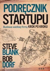 Steve Blank & Bob Dorf - Podręcznik startupu. Budowa wielkiej firmy krok po kroku