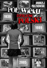 Andrzej Paczkowski - Pół wieku dziejów Polski 1939 - 1989 [eBook PL]