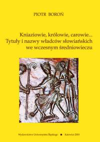 Piotr Boroń - Kniaziowie, królowie, carowie... Tytuły i nazwy władców słowiańskich we wczesnym średniowieczu