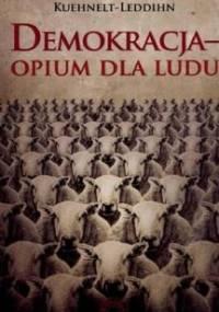 Demokracja. Opium dla ludu - Von Kuehnelt-Leddihn Erik