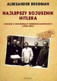 Bregman A. - Najlepszy sojusznik Hitlera, studium o współpracy niemiecko-sowieckiej