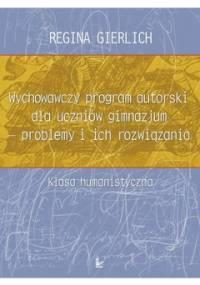 Wychowawczy program autorski dla uczniów gimnazjum - problemy i ich rozwiązania - Gierlich Regina