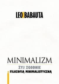 Minimalizm. Żyj zgodnie z filozofią minimalistyczną - Babauta Leo
