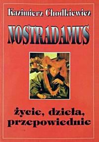 Kazimierz Chodkiewicz - Michał Nostradamus: Jego życie dzieła i przepowiednie [eBook PL]