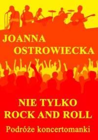 Nie tylko Rock and Roll. Podróże koncertomanki - Ostrowiecka Joanna
