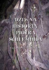 Dziwna historia Piotra Schlemichla i inne opowieści fantastyczne - Von Chamisso Adelbert, Pietkiewicz Antoni, Hoffmann E.T.A.