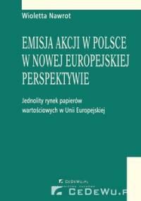 Emisja akcji w Polsce w nowej europejskiej perspektywie. Jednolity rynek papierów wartościowych w Unii Europejskiej. Wprowadzenie akcji do obrotu na rynku regulowanym - Nawrot Wioletta