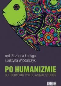 Po humanizmie. Od technokrytyki do animal studies - Opracowanie zbiorowe