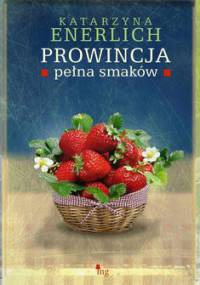 Prowincja pełna smaków - Enerlich Katarzyna
