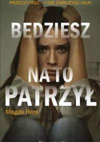Będziesz na to patrzył - Rem Magda