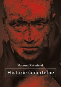 Historie śmiertelne - Kuśmierek Mateusz