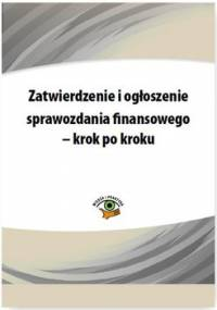 Zatwierdzenie i ogłoszenie sprawozdania finansowego – krok po kroku - Trzpioła Katarzyna