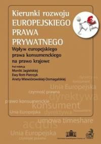 Kierunki rozwoju europejskiego prawa prywatnego - Jagielska Monika, Rott-Pietrzyk Ewa, Wiewiórowska-Domagalska Aneta