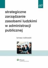 Strategiczne zarządzanie zasobami ludzkimi w administracji publicznej - Rostkowski Tomasz