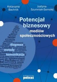Potencjał biznesowy mediów społecznościowych - Bachnik Katarzyna, Szumniak-Samolej Justyna